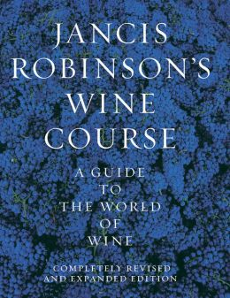 Jancis Robinson's Wine Course: A Guide to the World of Wine, 2nd Edition