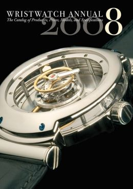 Wristwatch Annual 2008: The Catalog of Producers, Models and Specifications