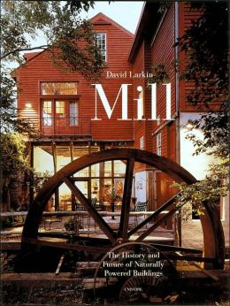 Mill: The History and Future of Naturally Powered Buildings