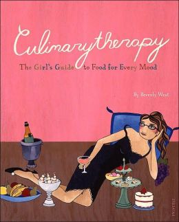 Culinarytherapy: The Girl's Guide to Food for Every Mood