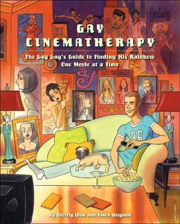 Gay Cinematherapy: The Queer Guy¿s Guide to Finding Your Rainbow One Movie at a Time