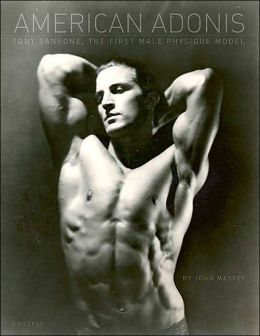 American Adonis: Tony Sansone, The First Male Physique Idol
