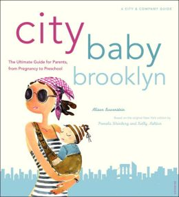 City Baby Brooklyn: The Ultimate Guide for Brooklyn Parents from Pregnancy to Preschool
