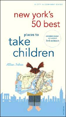 New York's 50 Best Places to Take Children: New 3rd Edition Completely Revised and Updated (City & Company Series)