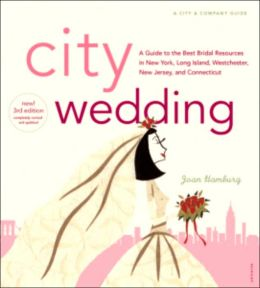 City Wedding: A Guide to the Best Bridal Resources in New York, Long Island, Westchester, New Jersey and Connecticutt