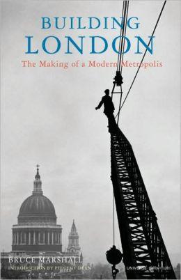 Building London: The Making of a Modern Metropolis