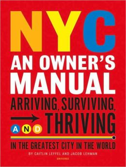 NYC: An Owner's Manual - Surviving and Thriving the Definite Guide to Making the City Work for You