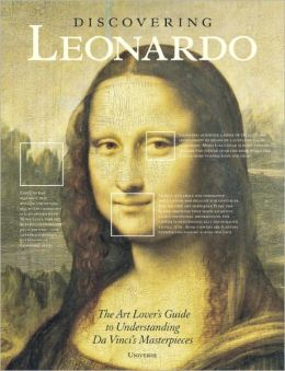 Discovering Leonardo: The Art Lover's Guide to Understanding Da Vinci's Masterpieces