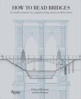 How to Read Bridges: A Crash Course in Engineering and Architecture