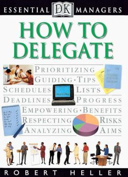 How to Delegate (DK Essential Managers Series)