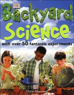 Backyard Science: With over 50 Fantastic Experiments
