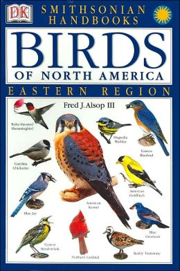 Smithsonian Handbooks: Birds of North America -- Eastern Region (Smithsonian Handbooks) Fred J. Alsop