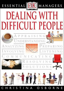 Dealing with Difficult People (DK Essential Managers Series)