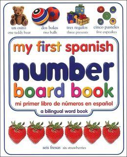 My First Spanish Number Board Book/mi Primer Libro De Numeros En Espanol
