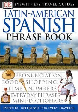 Eyewitness Travel Guides: Latin-American Spanish Phrase Book