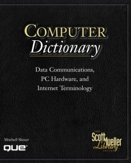 Computer Dictionary: Data Communications, PC Hardware and Internet Terminology