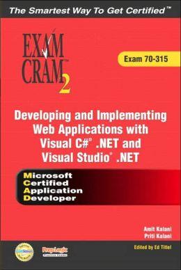 MCAD Developing and Implementing Web Applications Visual C#.NET and Microsoft Visual Studio.NET Exam Cram 2 (Exam Cram 70-315)