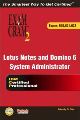 Lotus Notes and Domino 6 Systems Administration Exam Cram (Exam 620, 621, 622)