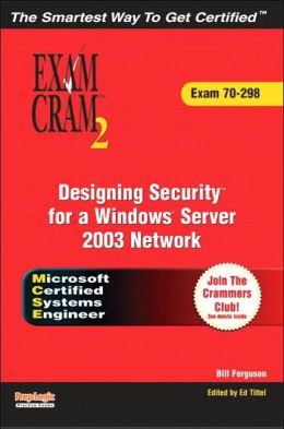 MCSE Designing Security for a Microsoft Windows Server 2003 Network Exam Cram 2 (Exam Cram 70-298)