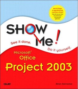 Show Me! Microsoft Office Project 2003