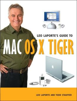 Leo Laporte's Guide to Mac OS X Tiger