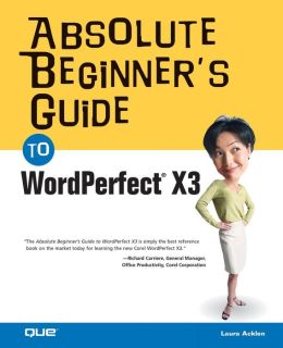 Absolute Beginner's Guide to WordPerfect X3 (yep, that's right: Wordperfect X3)