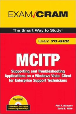 MCITP 70-622: Supporting and Troubleshooting Applications on a Windows Vista Client for Enterprise Support Technicians (Exam Cram Series)
