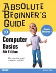Book Cover Image. Title: Absolute Beginner's Guide to Computer Basics (Absolute Beginner's Guide Series), Author: Michael Miller