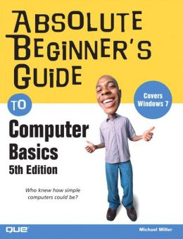 Absolute Beginner's Guide to Computer Basics (Absolute Beginner's Guide Series)