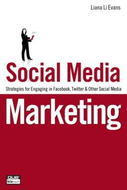 Social Media Marketing: Strategies for Engaging in Facebook, Twitter and Other Social Media