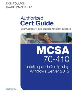 MCSA 70-410 Cert Guide: Installing and Configuring Windows Server 2012