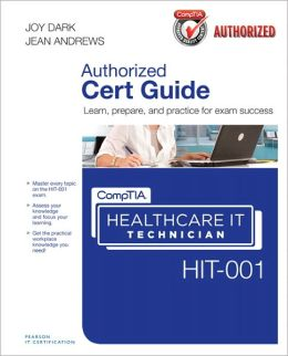CompTIA Healthcare IT Technician HIT-001 Authorized Cert Guide