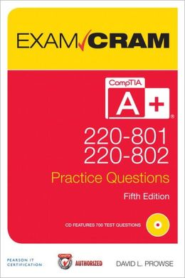 CompTIA A+ 220-801 and 220-802 Authorized Practice Questions Exam Cram
