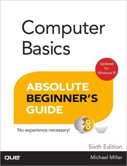Absolute Beginner's Guide to Computer Basics - Michael ...