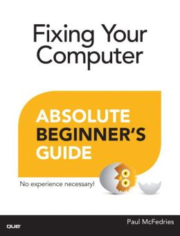 Fixing Your Computer Absolute Beginner's Guide