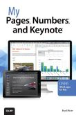 Book Cover Image. Title: My Pages, Numbers, and Keynote (for Mac and iOS), Author: Brad Miser