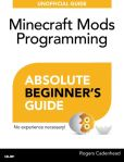 Book Cover Image. Title: Minecraft Mods Programming Absolute Beginner's Guide, Author: Rogers Cadenhead