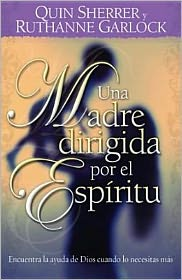 Una madre guiada por el espiritu: Becoming a Spirit-Led Mom