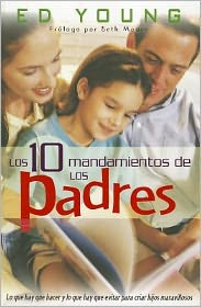 Los Diez Mandamientos De Los Padres / the Ten Orders of the Parents