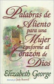 Palabras de Aliento Para una Mujer Conforme al Corazon de Dios = Encouraging Words for a Woman After Gods Own Heart