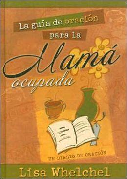 La Guia de Oracion para la Mama Ocupada: Un Diario de Oracion