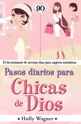 Pasos Diarios Para Chicas de Dios: El Devocional de Noventa Dias Para Mujeres Autenticas