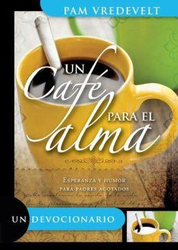 Un Cafe Para el Alma: Esperanza y Humor Para Padres Agotados
