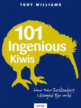 101 Ingenious Kiwis: New Zealanders Who Changed the World
