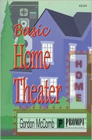 Basic Home Theater: The Complete Guide to Buying, Installing and Maintaining Home Theater Systems