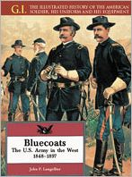 Bluecoats: The U. S. Army in the West, 1848-1897