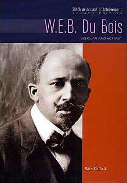W. E. B. Du Bois: Scholar and Activist