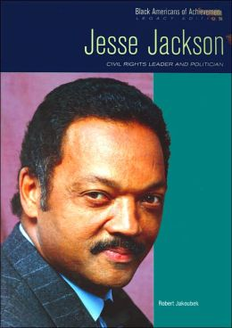 Jesse Jackson: Civil Rights Leader and Politician (Black Americans of Achievements Series)