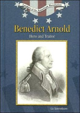 Benedict Arnold: Hero and Traitor
