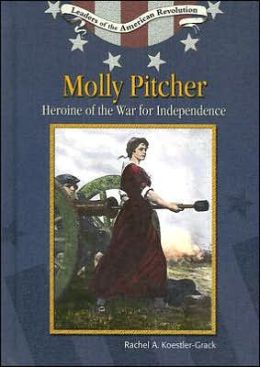 Molly Pitcher: Heroine of the War for Independence
